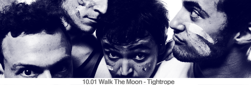 10.01 Walk The Moon - Tightrope